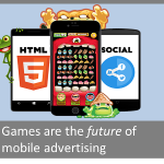 Why Games Are The Future of Mobile Advertising