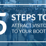 5 steps to attract visitors to your trade show stand